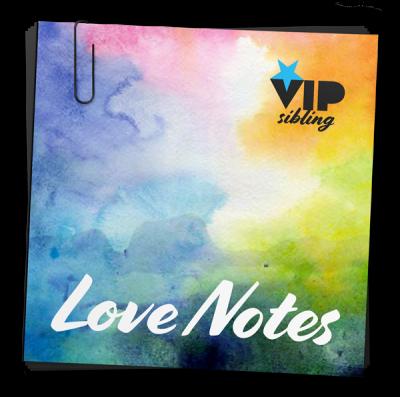 VIP Sibling Love Notes